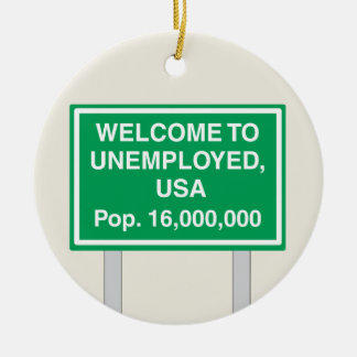 Welcome to Unemployed USA Population 16 million Ceramic Ornament