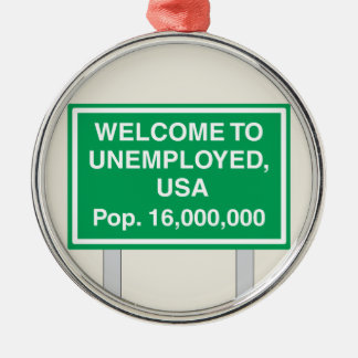 Welcome to Unemployed USA Population 16 million Metal Ornament
