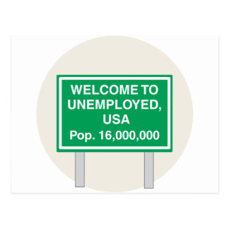 Welcome to Unemployed USA Population 16 million Post Card
