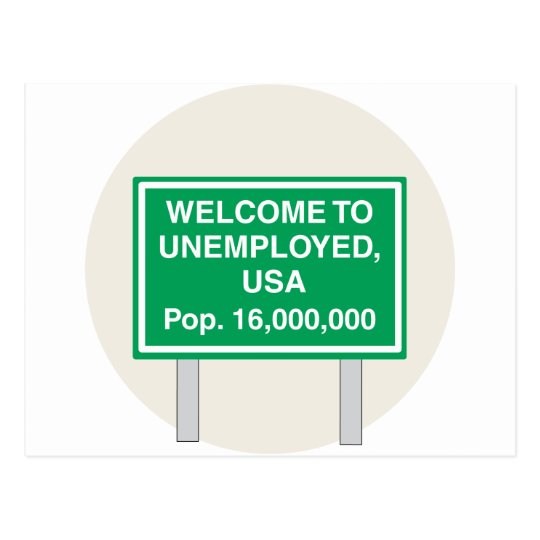 Welcome to Unemployed USA Population 16 million Postcard