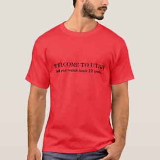WELCOME TO UTAH, Set your watch back 20 years. T-Shirt