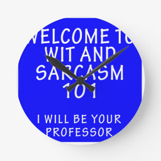 WELCOME TO WIT AND SARCASM 101 ROUND CLOCK