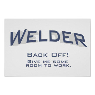 Welder - BACK OFF! Give me some room to work. Poster