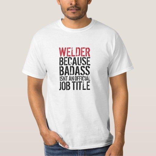 Welder because Badass isn't a job title t-shirt