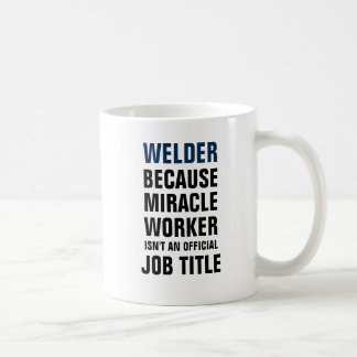 Welder because miracle worker isnt an official coffee mug