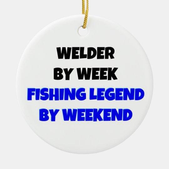 Welder by Week Fishing Legend by Weekend Ceramic Ornament