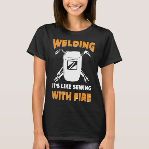 Welder _ Welding Like Sewing With Fire For Welder T_Shirt
