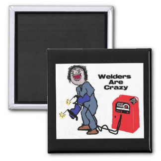 Welders are Crazy 2 Inch Square Magnet