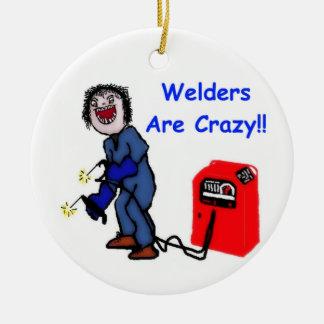 Welders are Crazy Ceramic Ornament