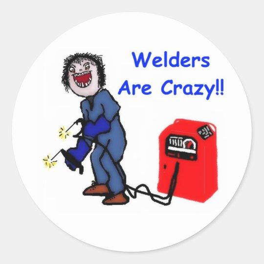 Welders are Crazy Classic Round Sticker