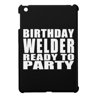 Welders : Birthday Welder Ready to Party iPad Mini Cover
