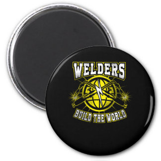 Welders Build the world Magnet