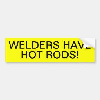 WELDERS HAVE HOT RODS! CAR BUMPER STICKER