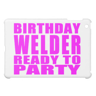 Welders : Pink Birthday Welder Ready to Party iPad Mini Case