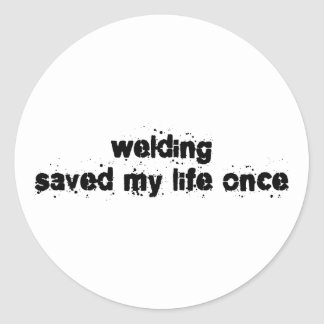 Welding Saved My Life Once Classic Round Sticker