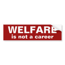 WELFARE, is not a career Bumper Sticker
