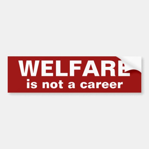 WELFARE is not a career Bumper Sticker