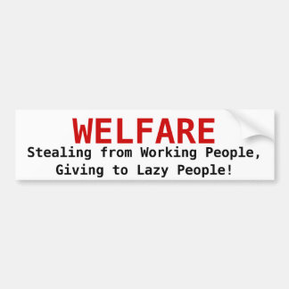 WELFARE, Stealing from Working People,Giving to... Car Bumper Sticker