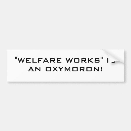 """""""WELFARE WORKS"""" IS AN OXYMORON! BUMPER STICKER"""