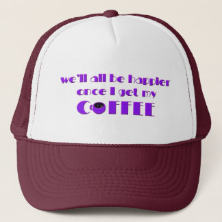We'll All Be Happier Once I Get My Coffee (Purple) Trucker Hat
