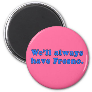 We'll Always Have Fresno Classic TV Line Magnet