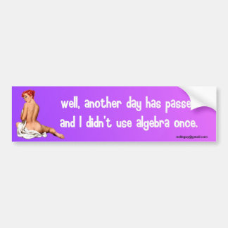 well, another day has passes, bumper sticker