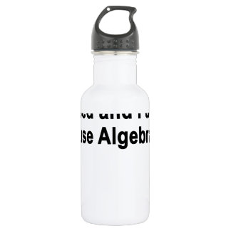 Well, another day passed and I didn't use Algebra Water Bottle
