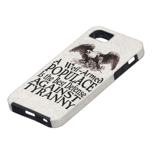 Well Armed Populace Best Defense Against Tyranny iPhone 5 Case