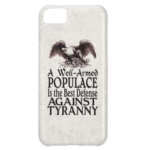 Well Armed Populace Best Defense Against Tyranny iPhone 5C Cases
