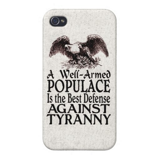 Well Armed Populace Best Defense Against Tyranny iPhone 4/4S Cases