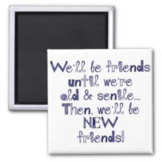 We'll be friends until we're old and senile 2 inch square magnet