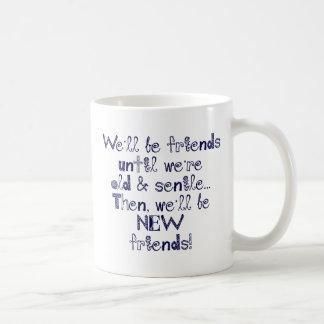 We'll be friends until we're old and senile coffee mug