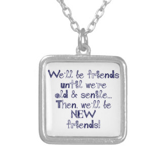 We'll be friends until we're old and senile silver plated necklace