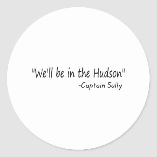 We'll Be In The Hudson (Blk) Classic Round Sticker