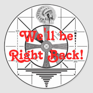 We'll be Right Back! Classic Round Sticker