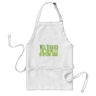 Well Behaved Isn't On My LIst of Options Today Adult Apron