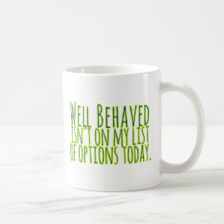 Well Behaved Isn't On My LIst of Options Today Coffee Mug