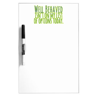 Well Behaved Isn't On My LIst of Options Today Dry Erase Whiteboards