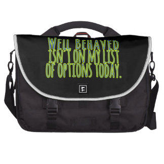 Well Behaved Isn't On My LIst of Options Today Bag For Laptop