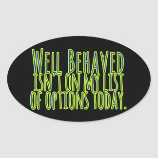 Well Behaved Isn't On My LIst of Options Today Oval Sticker