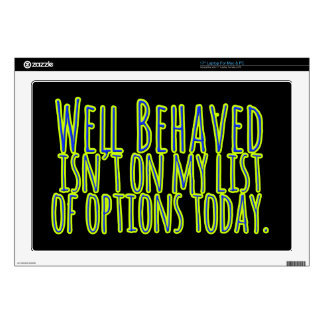 Well Behaved Isn't On My LIst of Options Today Skins For Laptops