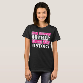 Well Behaved Mother Seldom Make History T-Shirt