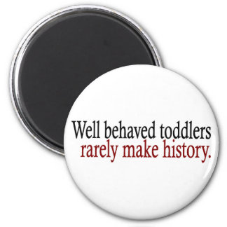 Well Behaved Toddlers Rarely Make History 2 Inch Round Magnet