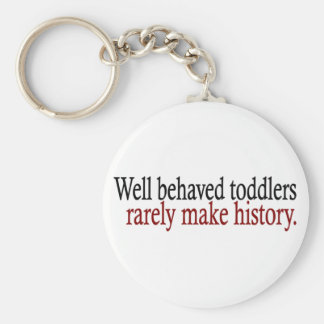 Well Behaved Toddlers Rarely Make History Keychain