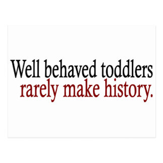Well Behaved Toddlers Rarely Make History Postcard