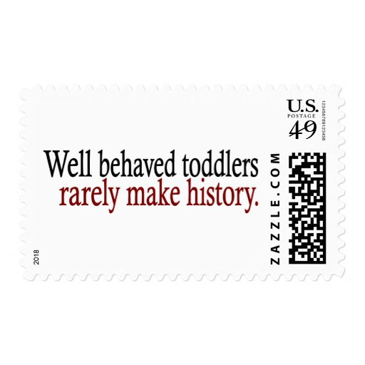 Well Behaved Toddlers Rarely Make History Stamps