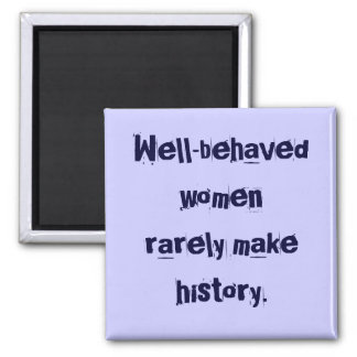 Well-behaved women Magnet