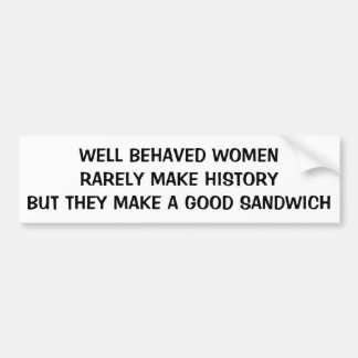 Well Behaved Women Make a Good Sandwich Bumper Sticker