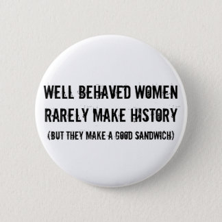Well Behaved Women Make a Good Sandwich Button