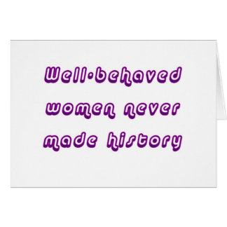 Well-behaved women never made history card